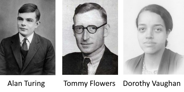 Alan Turing, Tommy Flowers, Dorothy Vaughan